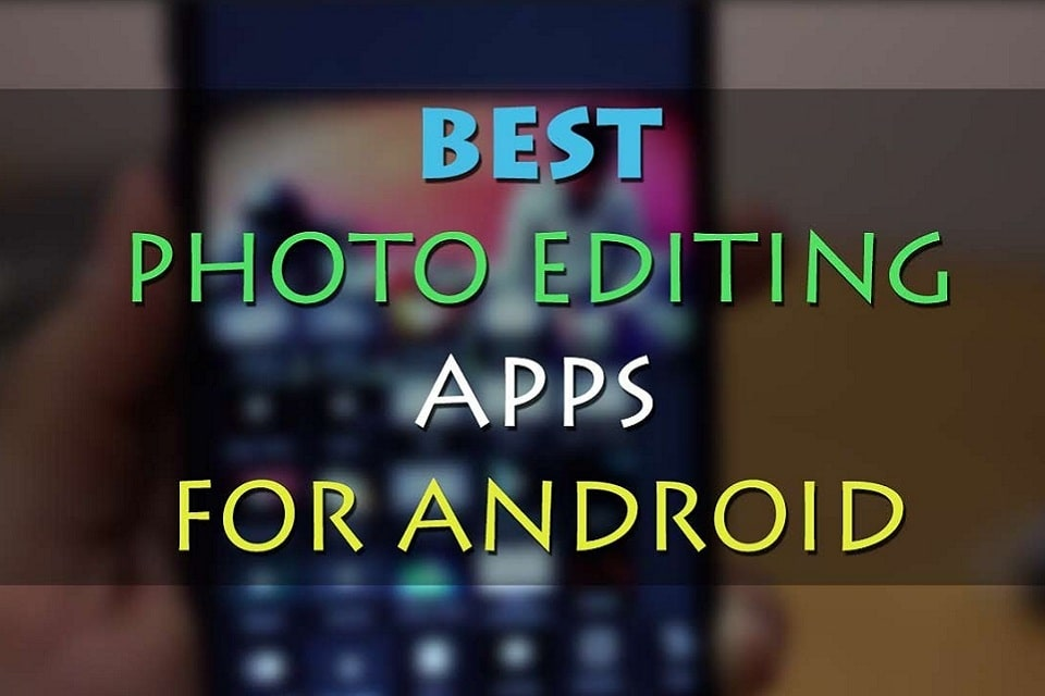 The Best Android Photo Editors In 2019